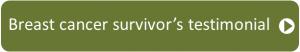 Click to read a breast cancer survivor's testimonial