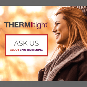 Ask us about Thermi and skin tightening